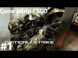 CS : GO Versi Mobile - Critical Strike Indonesia